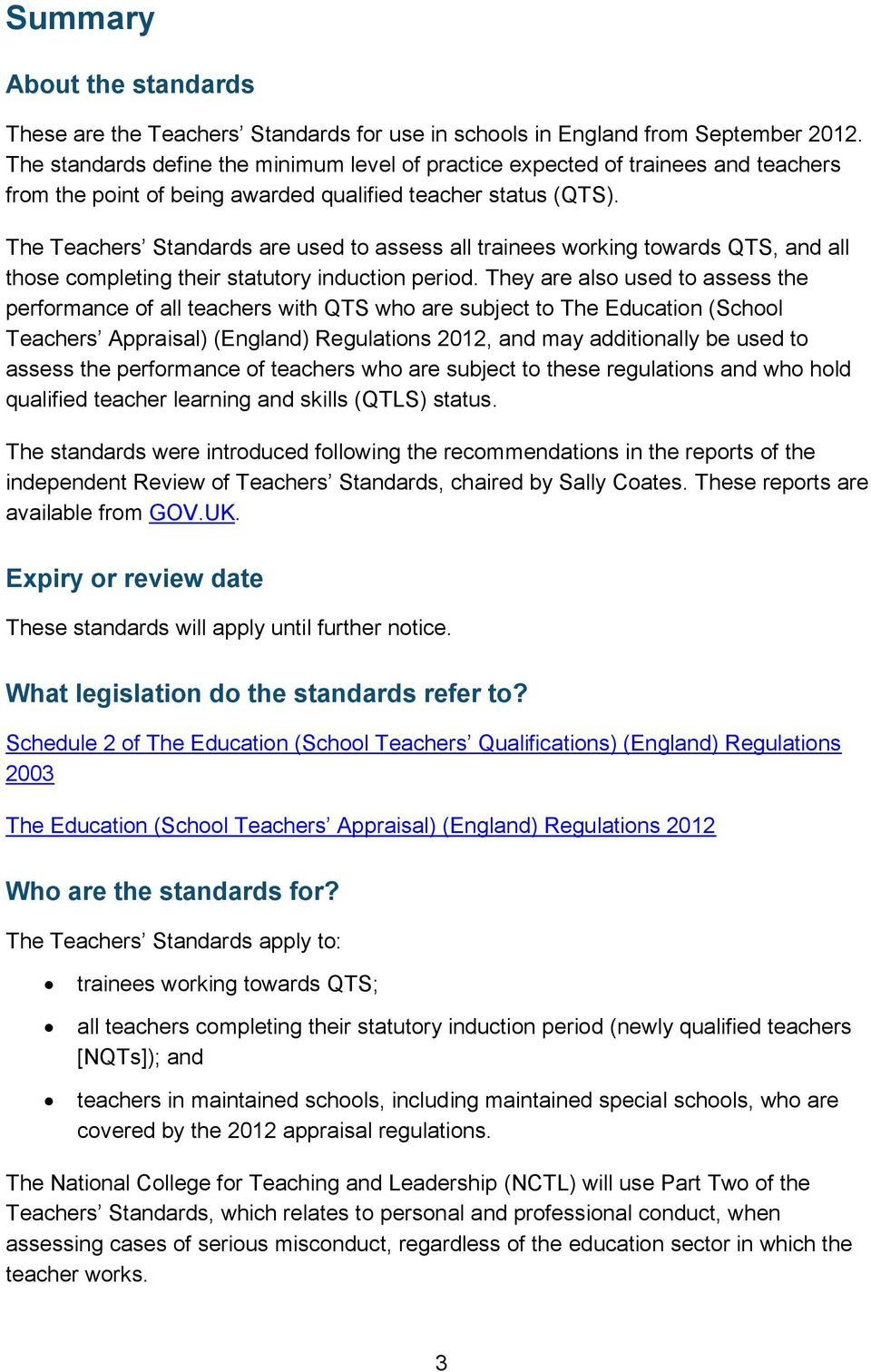 The Teachers Standards are used to assess all trainees working towards QTS, and all those completing their statutory induction period.