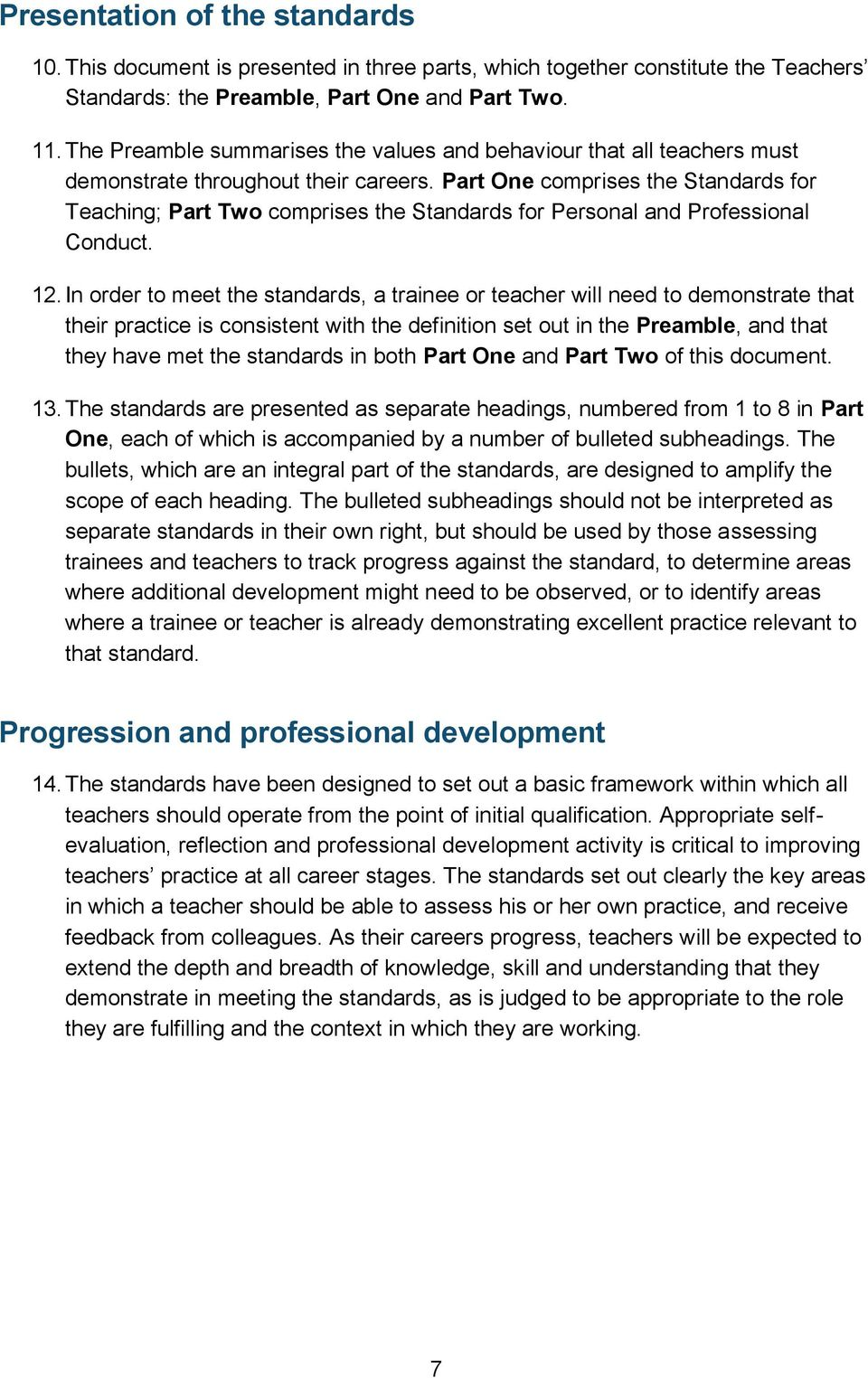 Part One comprises the Standards for Teaching; Part Two comprises the Standards for Personal and Professional Conduct. 12.