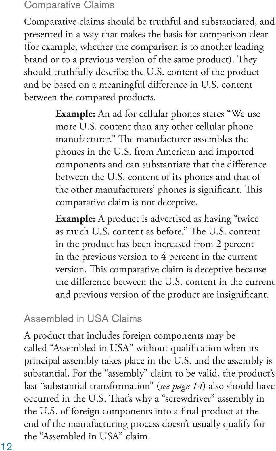 Example: An ad for cellular phones states We use more U.S. content than any other cellular phone manufacturer. The manufacturer assembles the phones in the U.S. from American and imported components and can substantiate that the difference between the U.