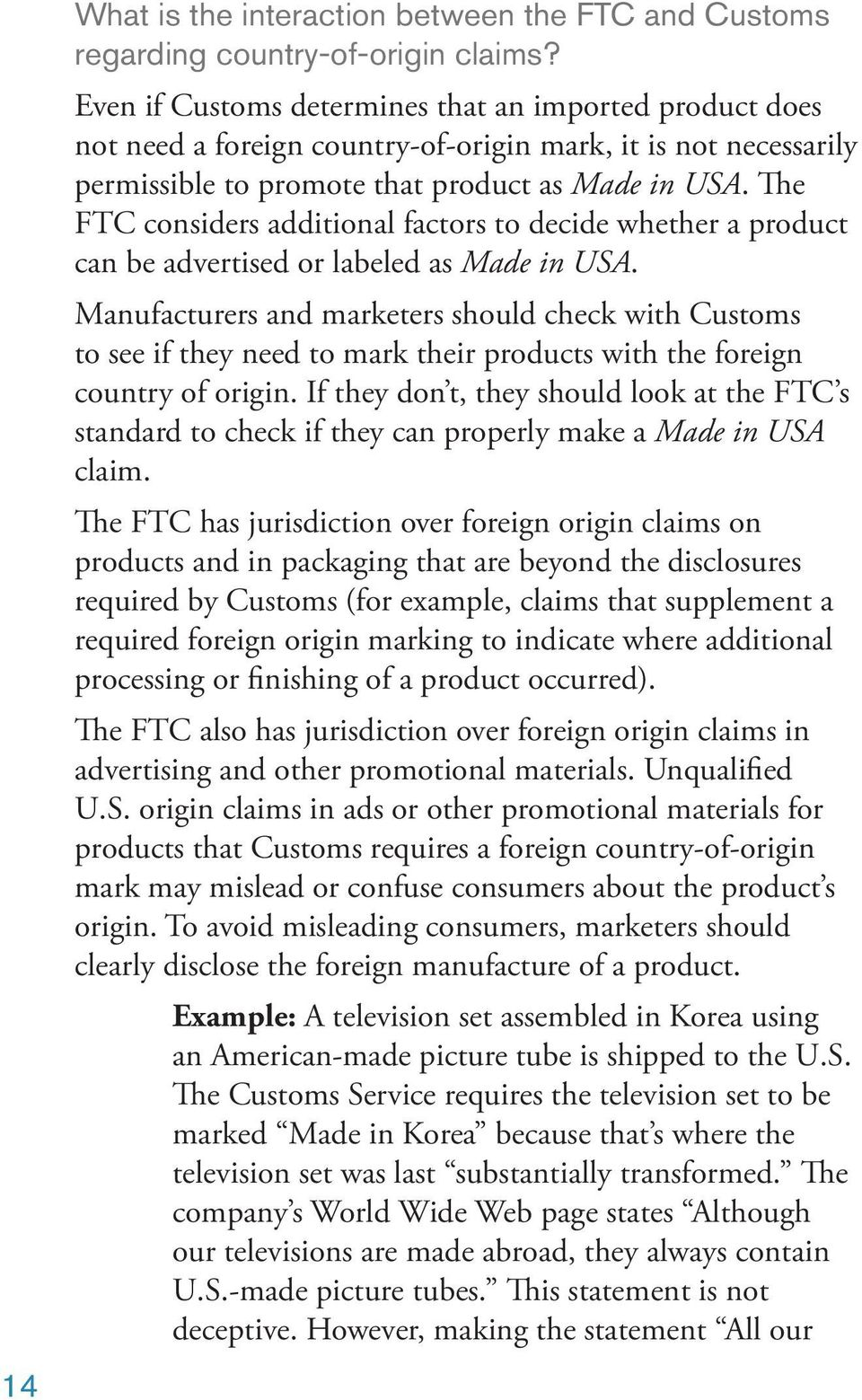 The FTC considers additional factors to decide whether a product can be advertised or labeled as Made in USA.
