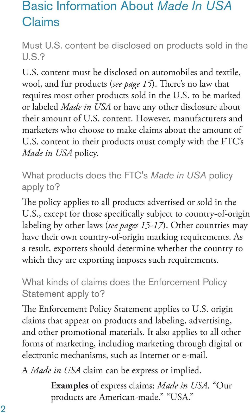 However, manufacturers and marketers who choose to make claims about the amount of U.S. content in their products must comply with the FTC s Made in USA policy.