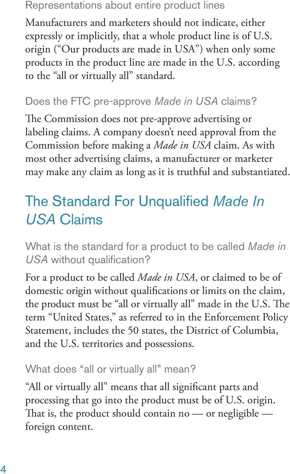 The Commission does not pre-approve advertising or labeling claims. A company doesn t need approval from the Commission before making a Made in USA claim.