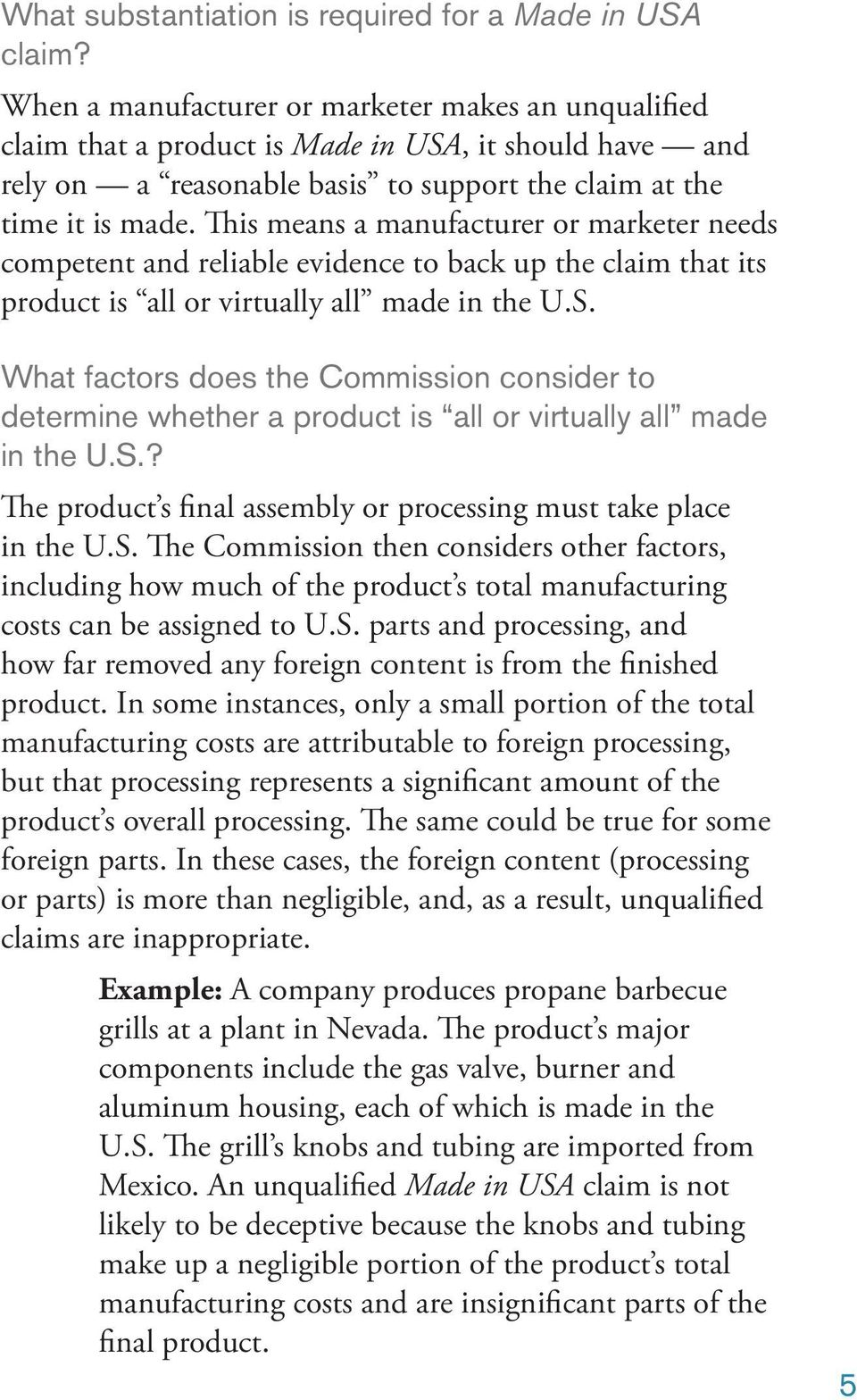 This means a manufacturer or marketer needs competent and reliable evidence to back up the claim that its product is all or virtually all made in the U.S.