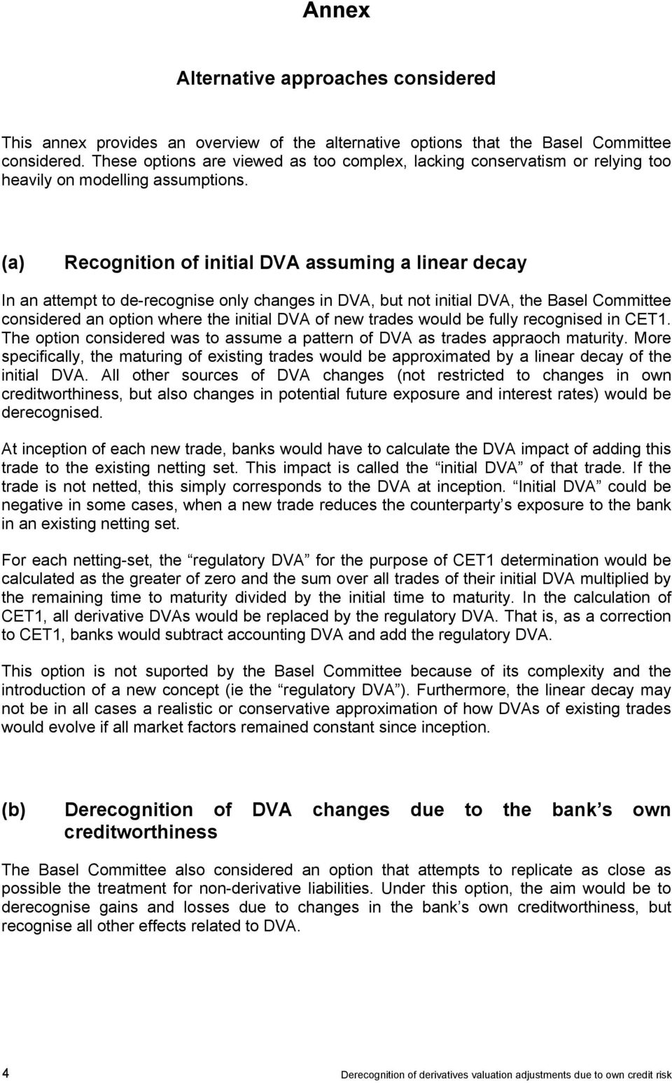 (a) Recognition of initial DVA assuming a linear decay In an attempt to de-recognise only changes in DVA, but not initial DVA, the Basel Committee considered an option where the initial DVA of new