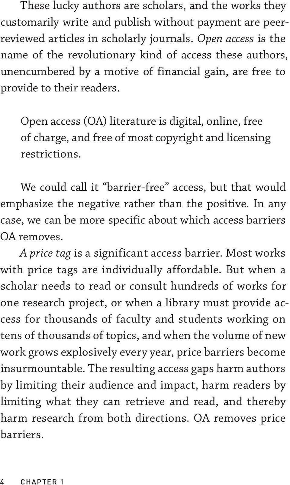 Open access (OA) literature is digital, online, free of charge, and free of most copyright and licensing restrictions.