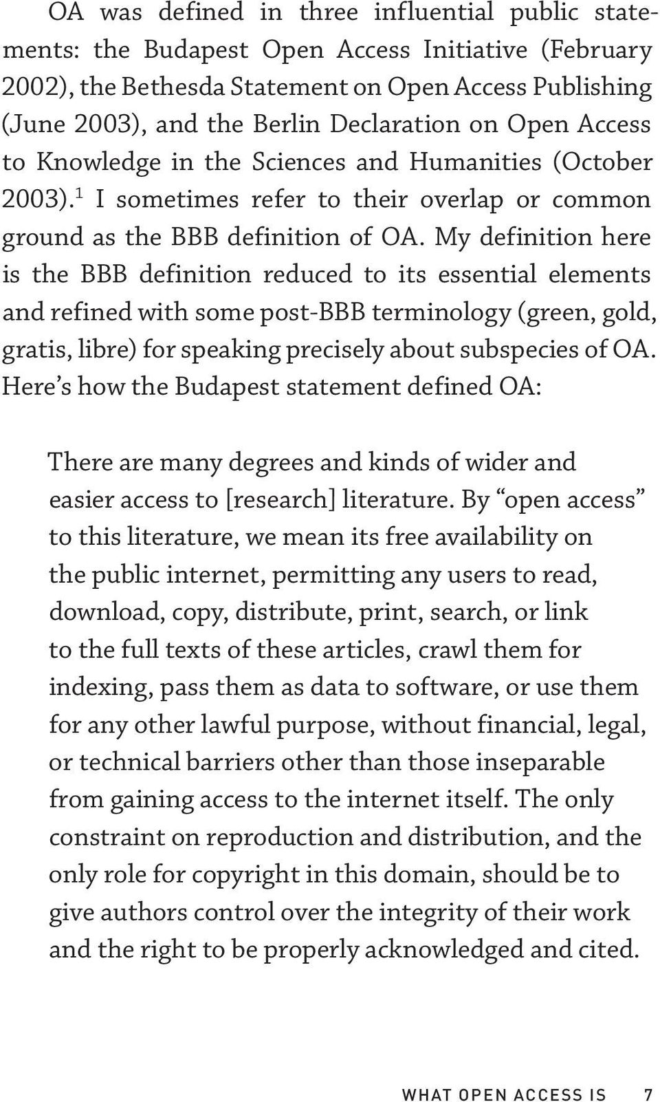 My definition here is the BBB definition reduced to its essential elements and refined with some post-bbb terminology (green, gold, gratis, libre) for speaking precisely about subspecies of OA.