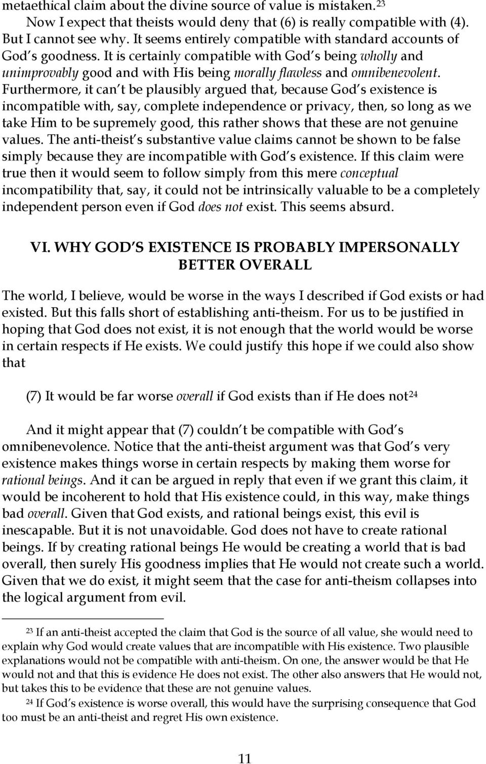 Furthermore, it can t be plausibly argued that, because God s existence is incompatible with, say, complete independence or privacy, then, so long as we take Him to be supremely good, this rather