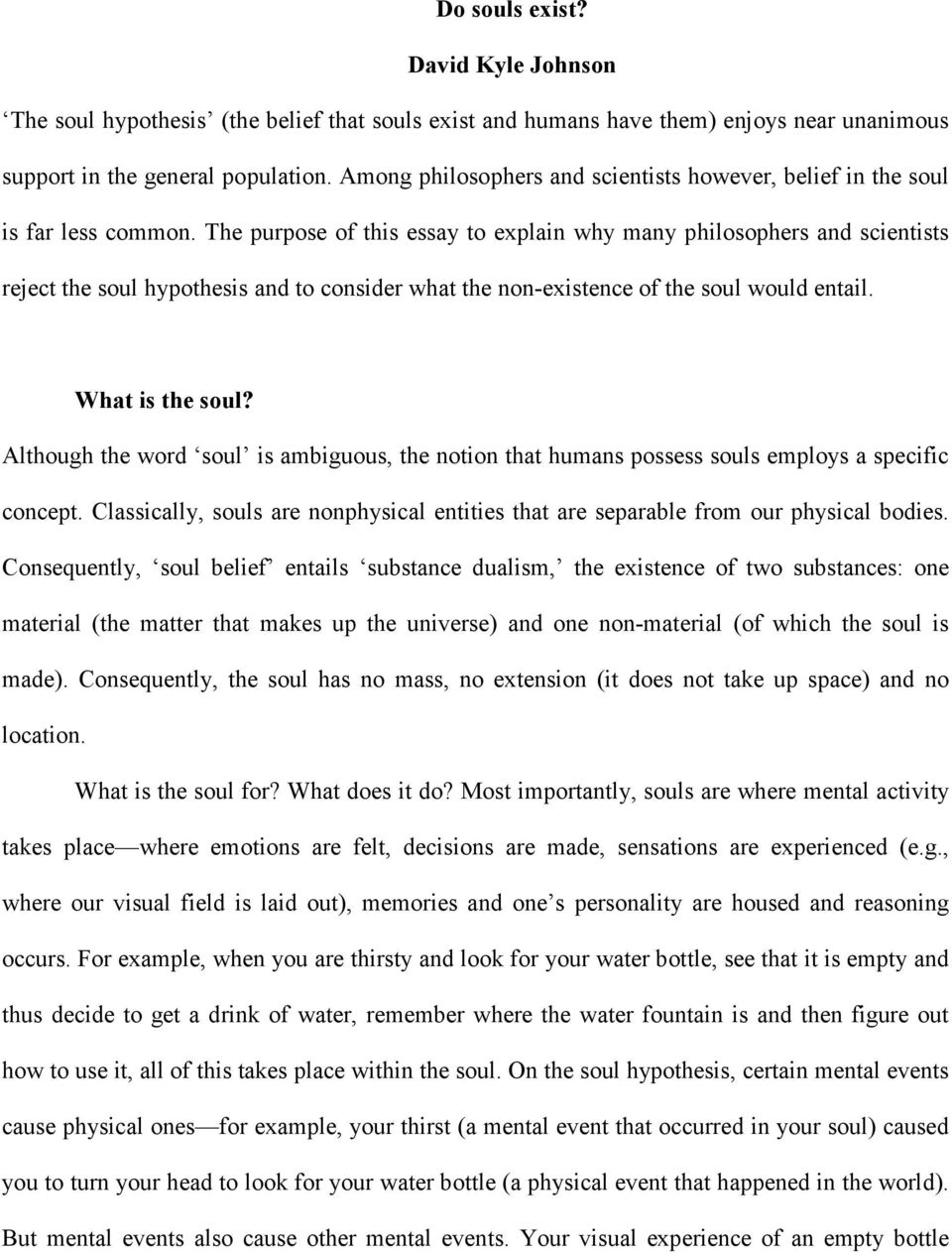 The purpose of this essay to explain why many philosophers and scientists reject the soul hypothesis and to consider what the non-existence of the soul would entail. What is the soul?
