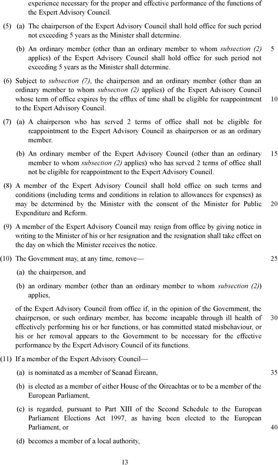 (b) An ordinary member (other than an ordinary member to whom subsection (2) applies) of the Expert Advisory Council shall hold office for such period not exceeding years as the Minister shall