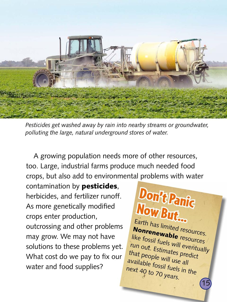 As more genetically modified crops enter production, Earth h as limit outcrossing and other problems No nrenew ed resources. able re may grow.