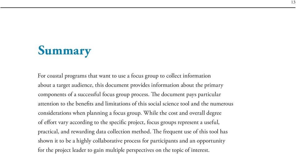 The document pays particular attention to the benefits and limitations of this social science tool and the numerous considerations when planning a focus group.