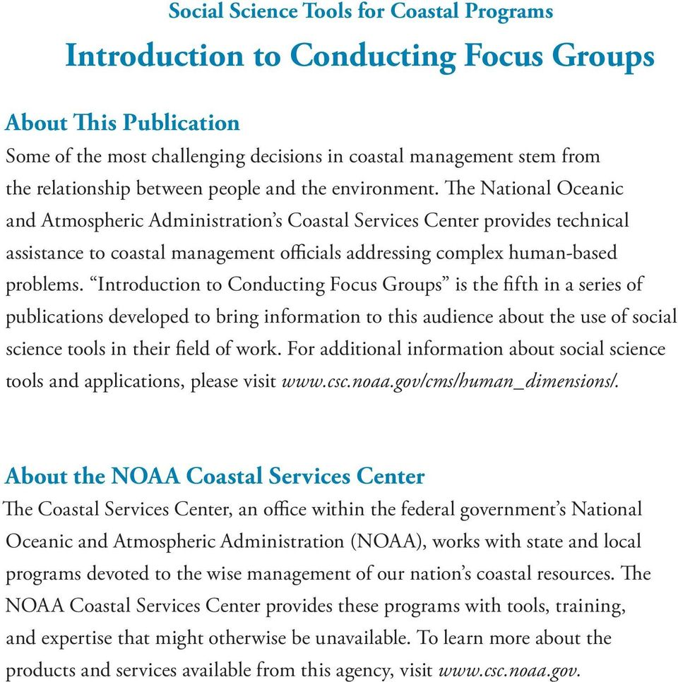 The National Oceanic and Atmospheric Administration s Coastal Services Center provides technical assistance to coastal management officials addressing complex human-based problems.