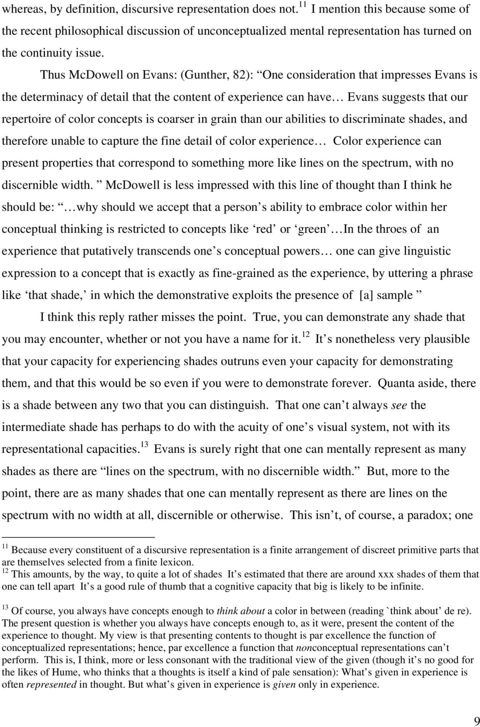 Thus McDowell on Evans: (Gunther, 82): One consideration that impresses Evans is the determinacy of detail that the content of experience can have Evans suggests that our repertoire of color concepts