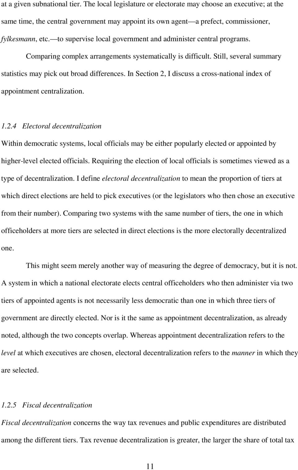 In Section 2, I discuss a cross-national index of appointment centralization. 1.2.4 Electoral Within democratic systems, local officials may be either popularly elected or appointed by higher-level elected officials.