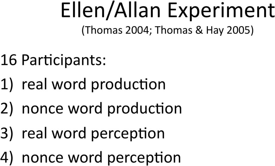 2004; Thomas & Hay 2005) 1) real word
