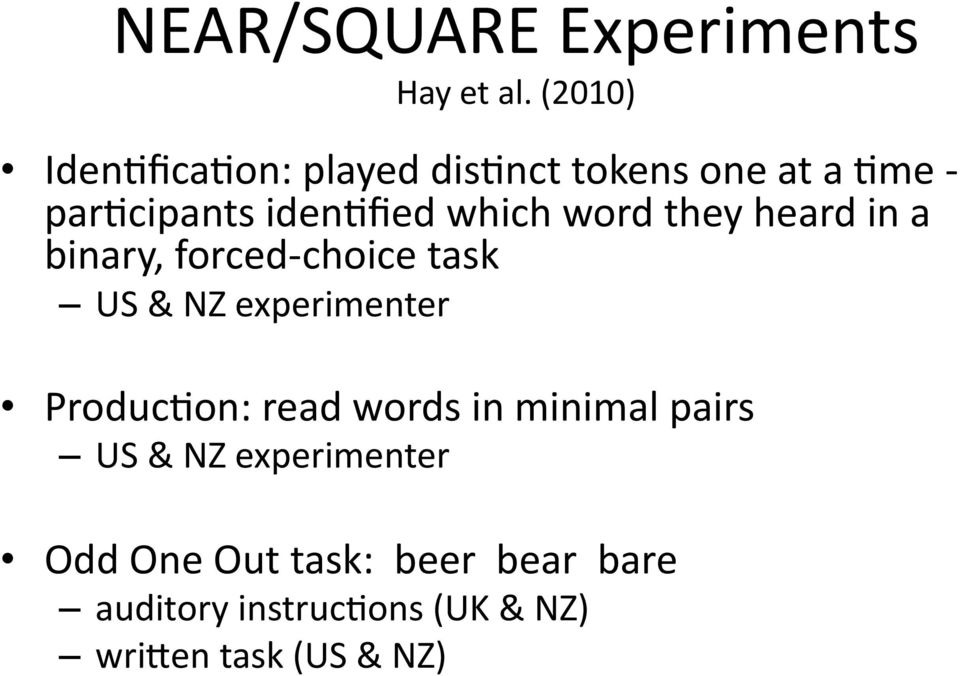 fied which word they heard in a binary, forced- choice task US & NZ experimenter
