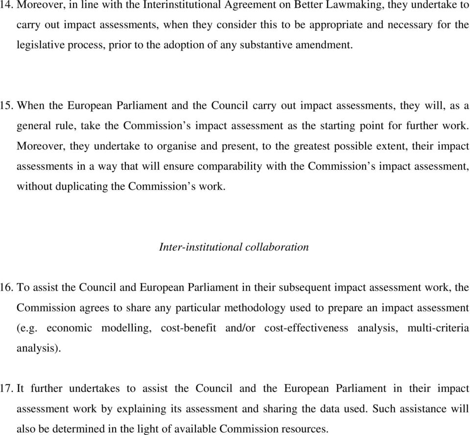 When the European Parliament and the Council carry out impact assessments, they will, as a general rule, take the Commission s impact assessment as the starting point for further work.