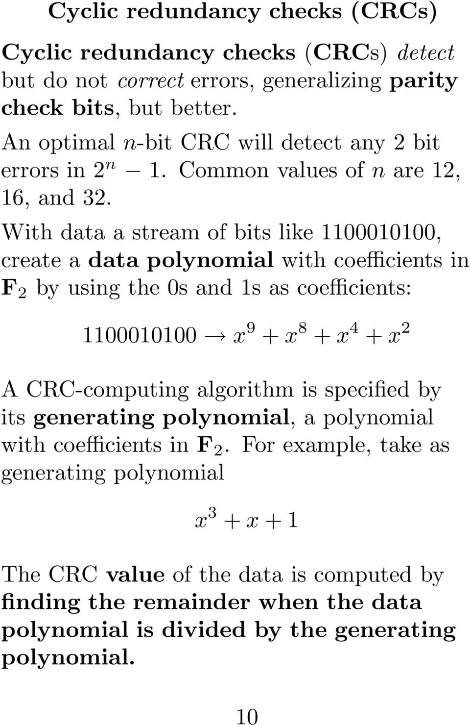 With data a stream of bits like 1100010100, create a data polynomial with coefficients in F 2 by using the 0s and 1s as coefficients: 1100010100 x 9 + x 8 + x 4 + x 2 A