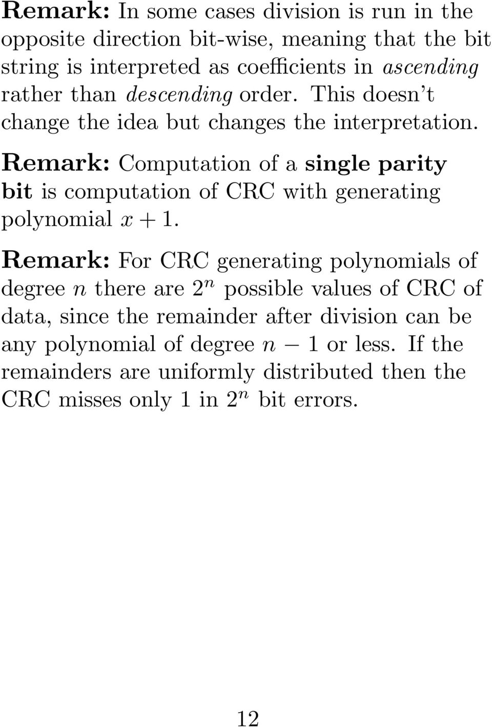 Remark: Computation of a single parity bit is computation of CRC with generating polynomial x + 1.