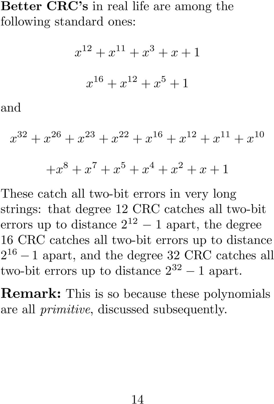 all two-bit errors up to distance 2 12 1 apart, the degree 16 CRC catches all two-bit errors up to distance 2 16 1 apart, and the degree 32 CRC