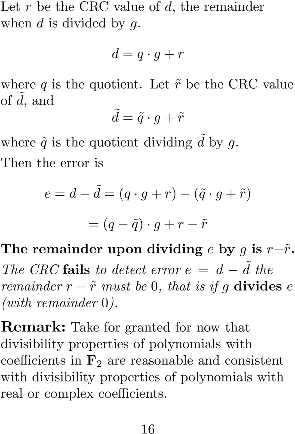 Then the error is e = d d = (q g + r) ( q g + r) = (q q) g + r r The remainder upon dividing e by g is r r.