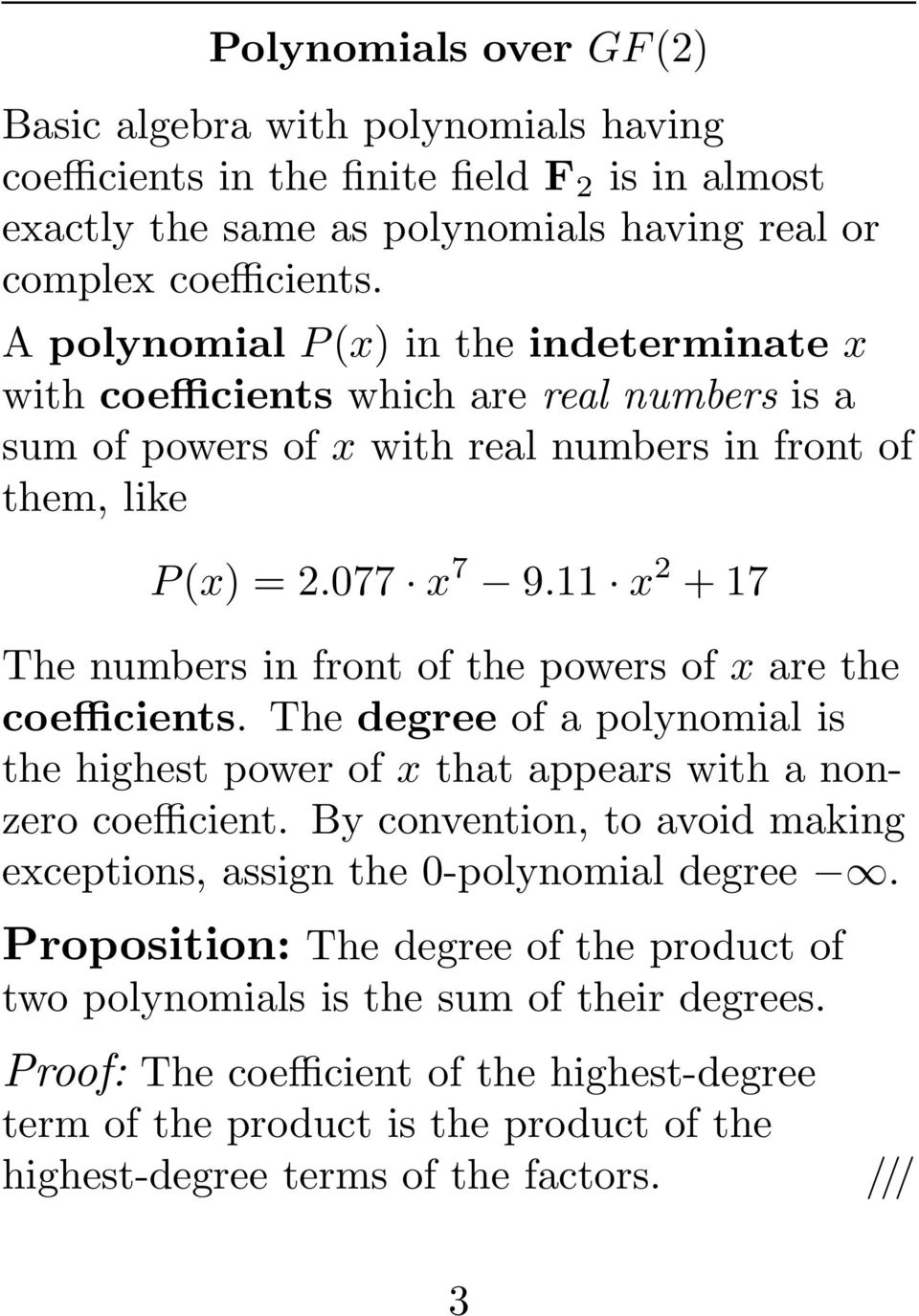 11 x 2 + 17 The numbers in front of the powers of x are the coefficients. The degree of a polynomial is the highest power of x that appears with a nonzero coefficient.