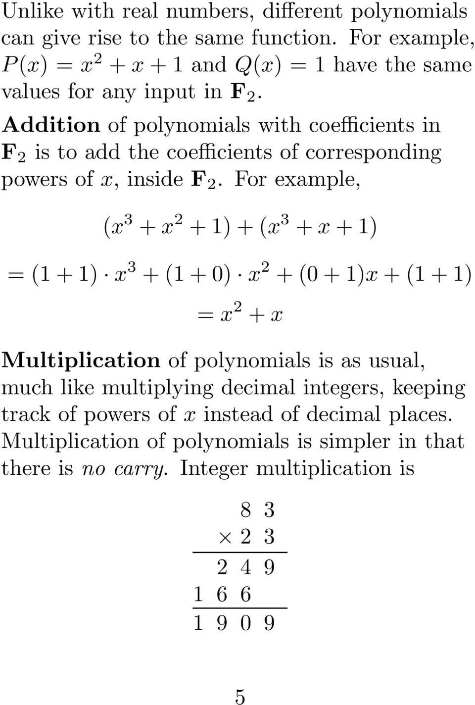 Addition of polynomials with coefficients in F 2 is to add the coefficients of corresponding powers of x, inside F 2.
