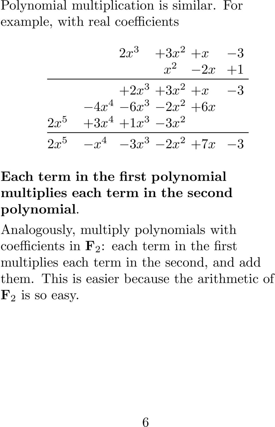 3 3x 2 2x 5 x 4 3x 3 2x 2 +7x 3 Each term in the first polynomial multiplies each term in the second polynomial.
