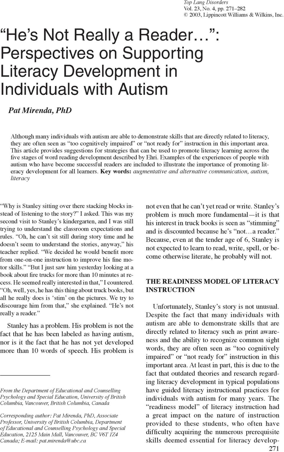 Although many individuals with autism are able to demonstrate skills that are directly related to literacy, they are often seen as too cognitively impaired or not ready for instruction in this