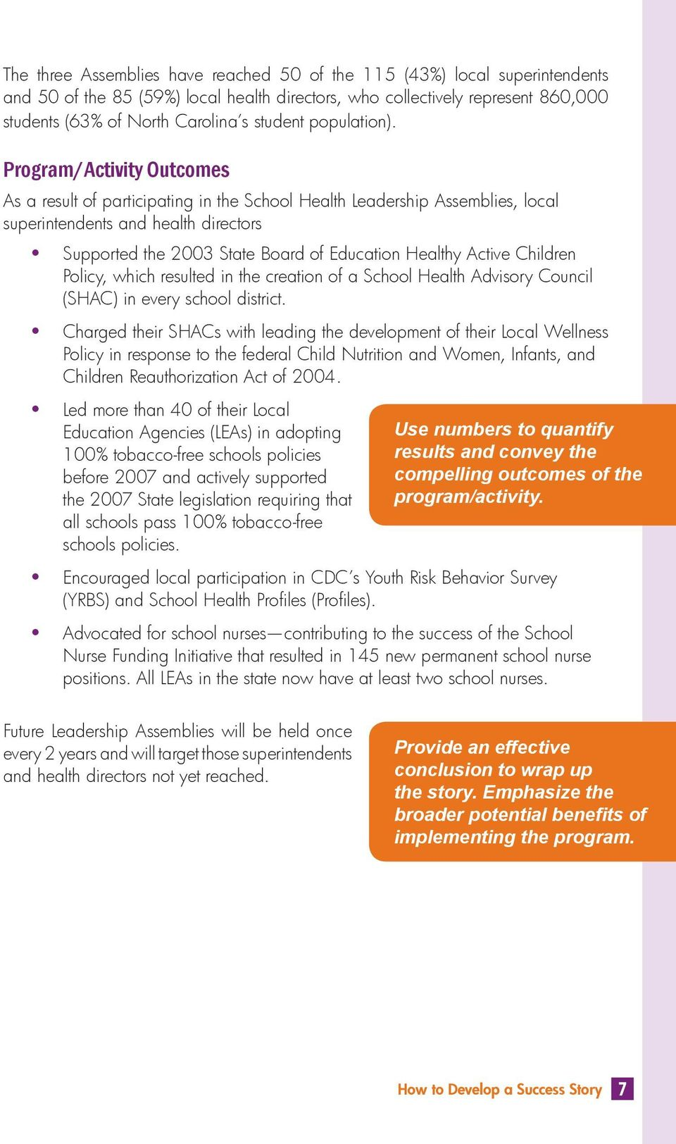 Program/Activity Outcomes As a result of participating in the School Health Leadership Assemblies, local superintendents and health directors Supported the 2003 State Board of Education Healthy