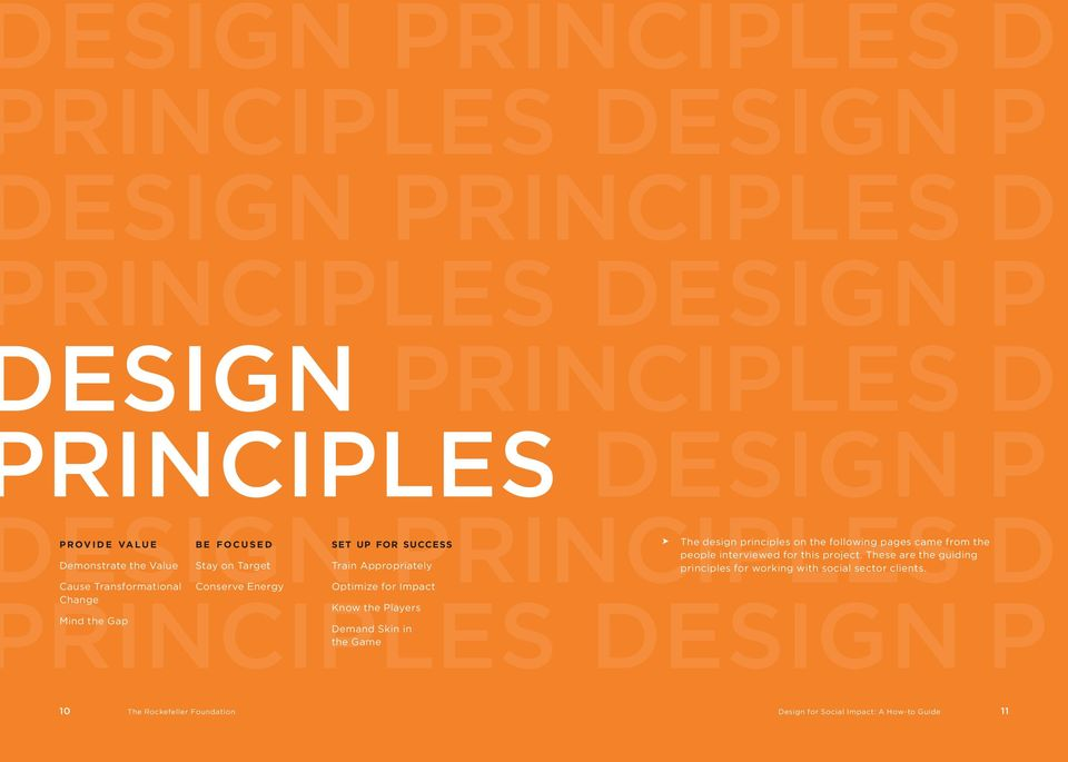 Appropriately Optimize for Impact Know the Players Demand Skin in the Game The design principles on the following pages came from the people interviewed