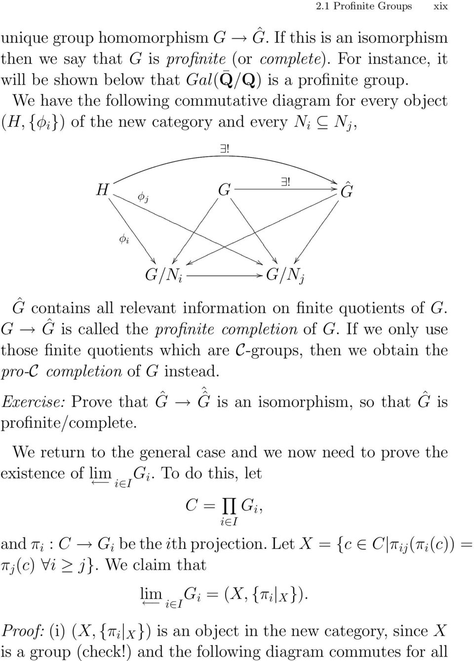 G! Ĝ G/N j Ĝ contains all relevant information on finite quotients of G. G Ĝ is called the profinite completion of G.