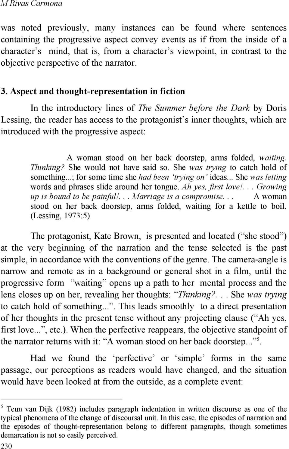 Aspect and thought-representation in fiction In the introductory lines of The Summer before the Dark by Doris Lessing, the reader has access to the protagonist s inner thoughts, which are introduced