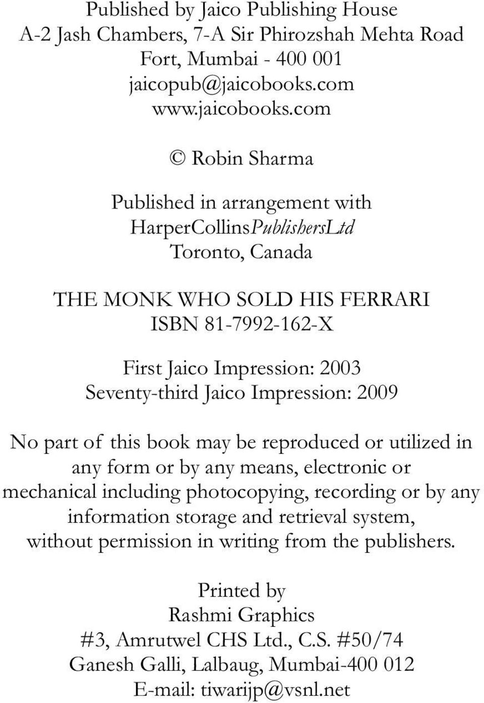 com Robin Sharma Published in arrangement with HarperCollinsPublishersLtd Toronto, Canada THE MONK WHO SOLD HIS FERRARI ISBN 81-7992-162-X First Jaico Impression: 2003