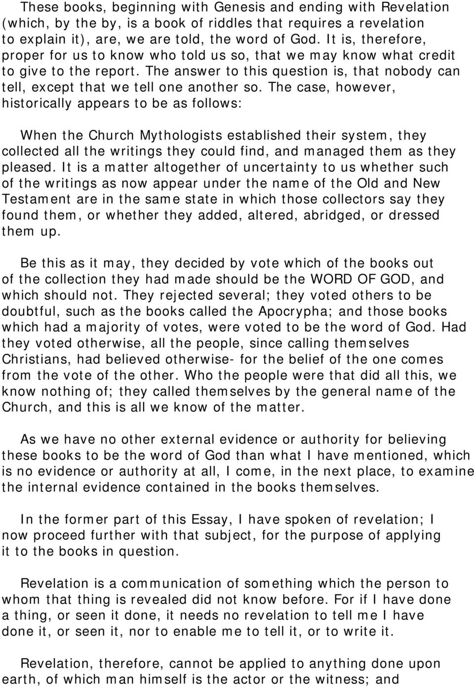 The case, however, historically appears to be as follows: When the Church Mythologists established their system, they collected all the writings they could find, and managed them as they pleased.