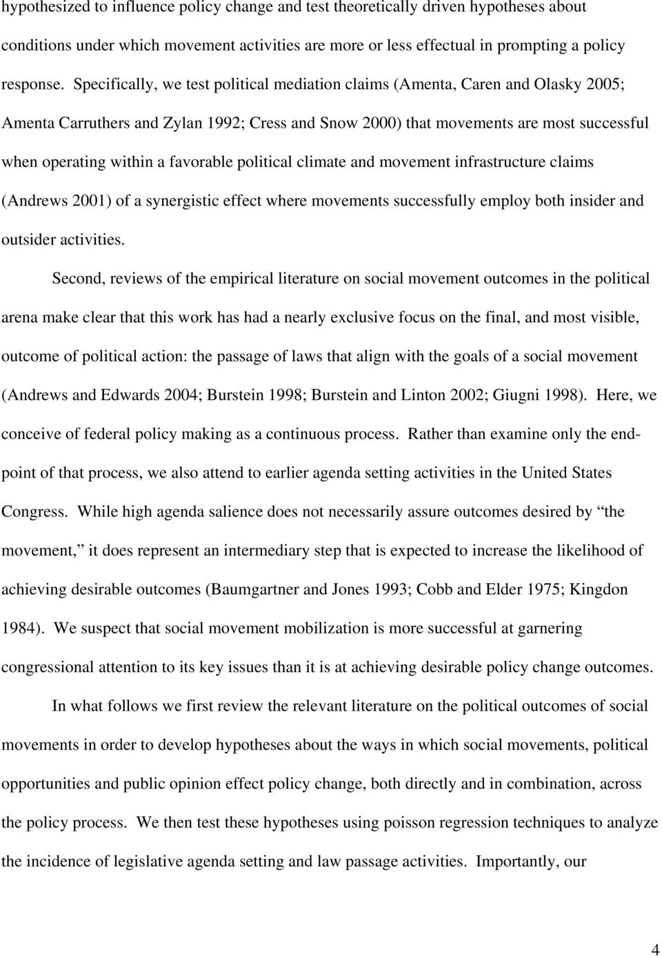 favorable political climate and movement infrastructure claims (Andrews 2001) of a synergistic effect where movements successfully employ both insider and outsider activities.