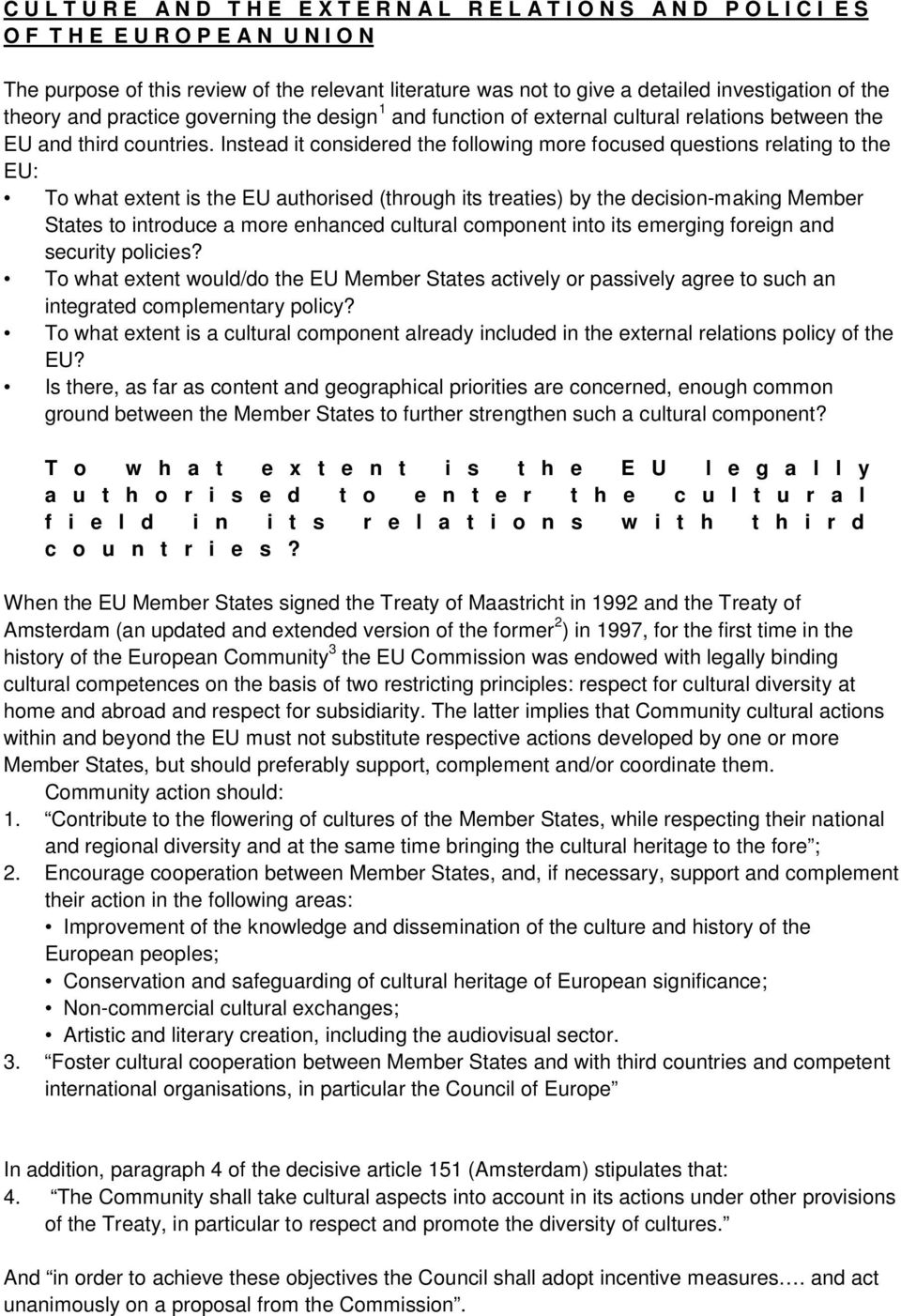 Instead it considered the following more focused questions relating to the EU: To what extent is the EU authorised (through its treaties) by the decision-making Member States to introduce a more