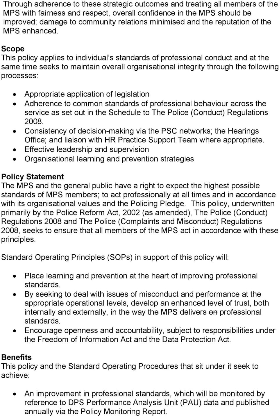 Scope This policy applies to individual s standards of professional conduct and at the same time seeks to maintain overall organisational integrity through the following processes: Appropriate