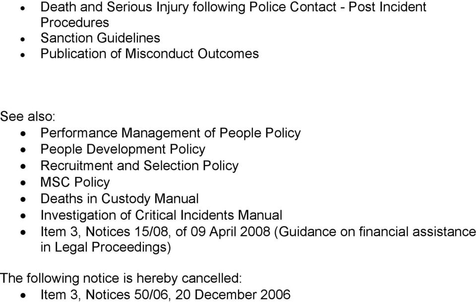Policy Deaths in Custody Manual Investigation of Critical Incidents Manual Item 3, Notices 15/08, of 09 April 2008 (Guidance