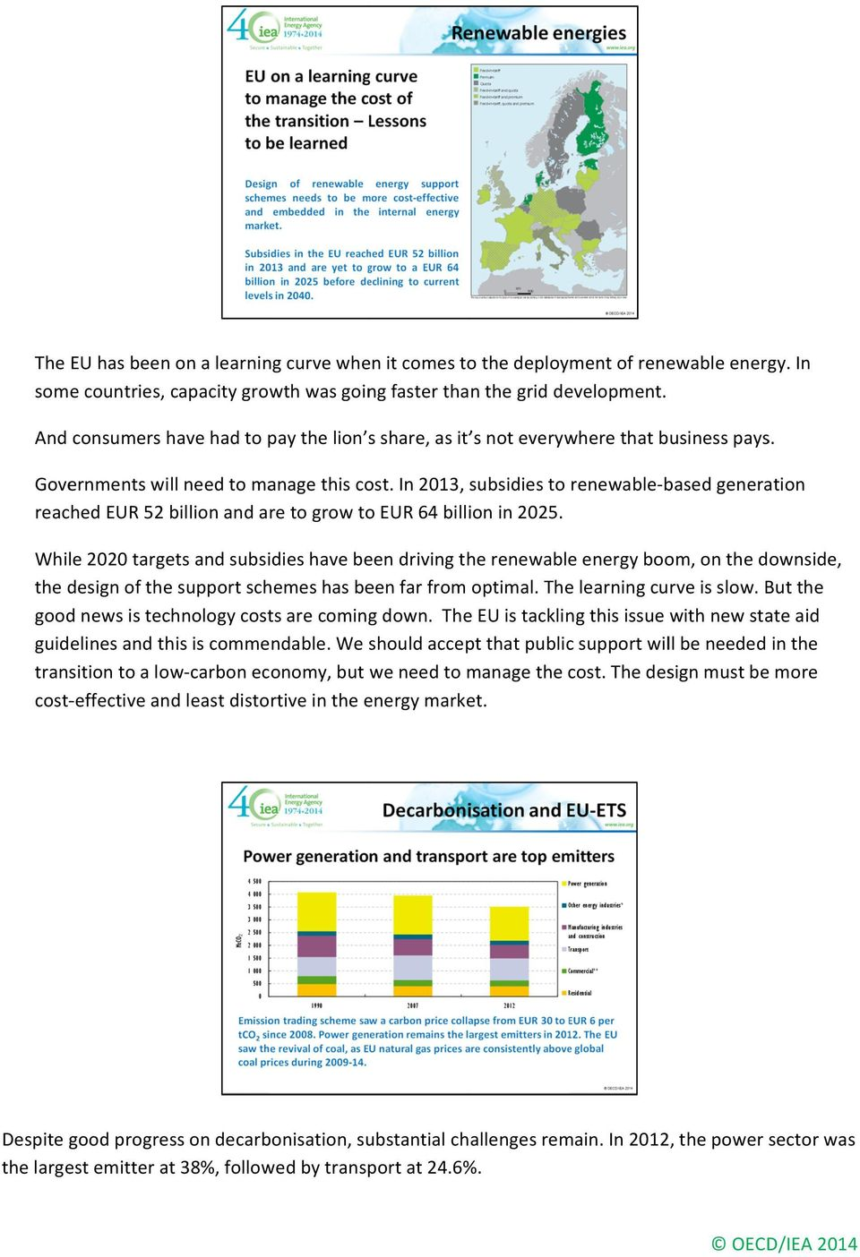 In 2013, subsidies to renewable-based generation reached EUR 52 billion and are to grow to EUR 64 billion in 2025.