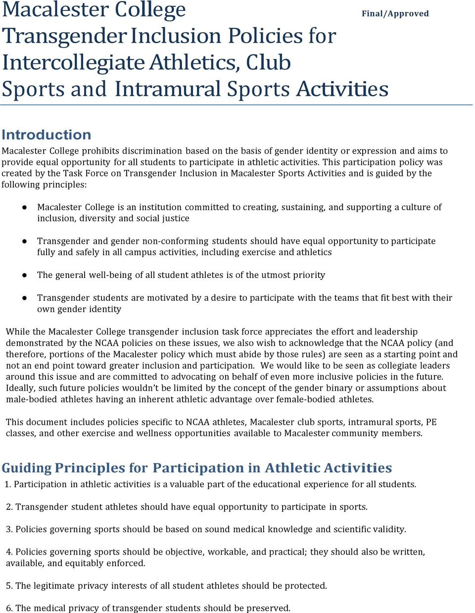 This participation policy was created by the Task Force on Transgender Inclusion in Macalester Sports Activities and is guided by the following principles: Macalester College is an institution