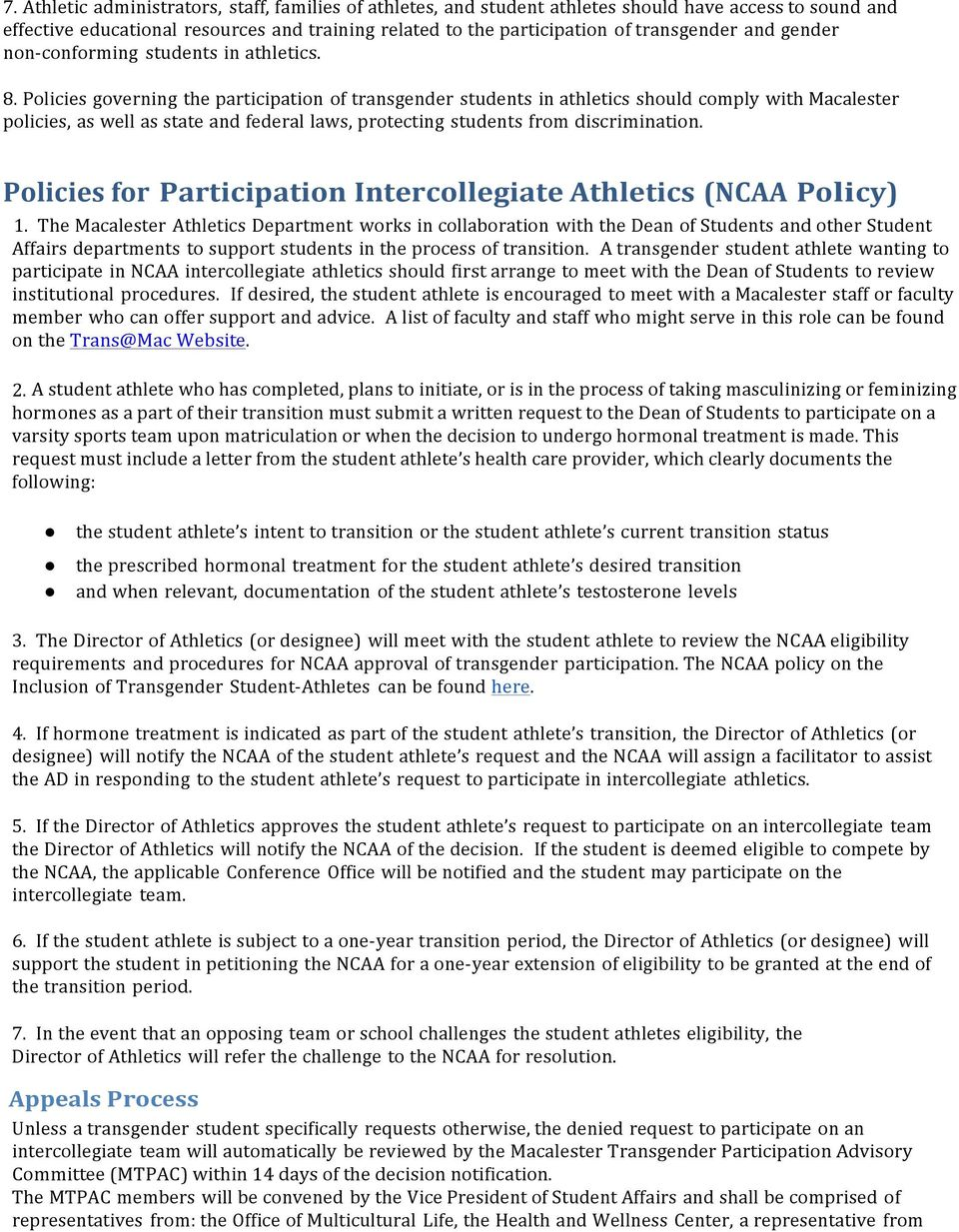 Policies governing the participation of transgender students in athletics should comply with Macalester policies, as well as state and federal laws, protecting students from discrimination.