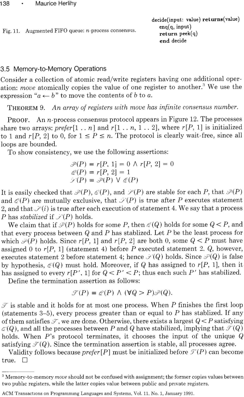 s We use the expression a - b to move the contents of b to a. THEOREM 9. An array of registers with move has infinite consensus number. PROOF. An n-process consensus protocol appears in Figure 12.