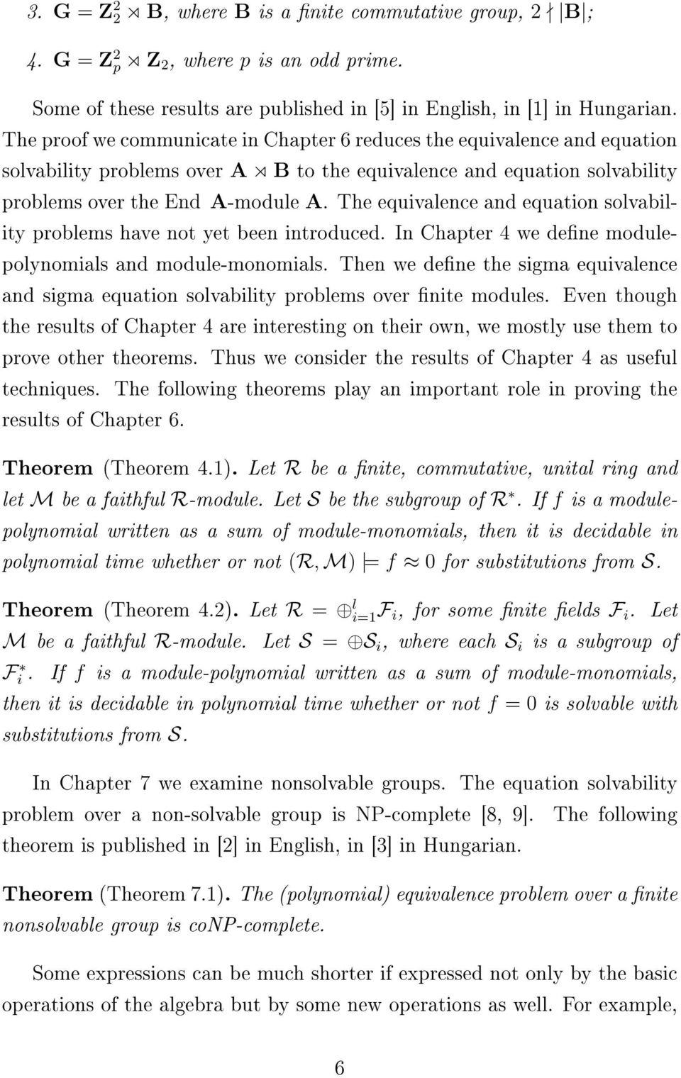 The equivalence and equation solvability problems have not yet been introduced. In Chapter 4 we dene modulepolynomials and module-monomials.