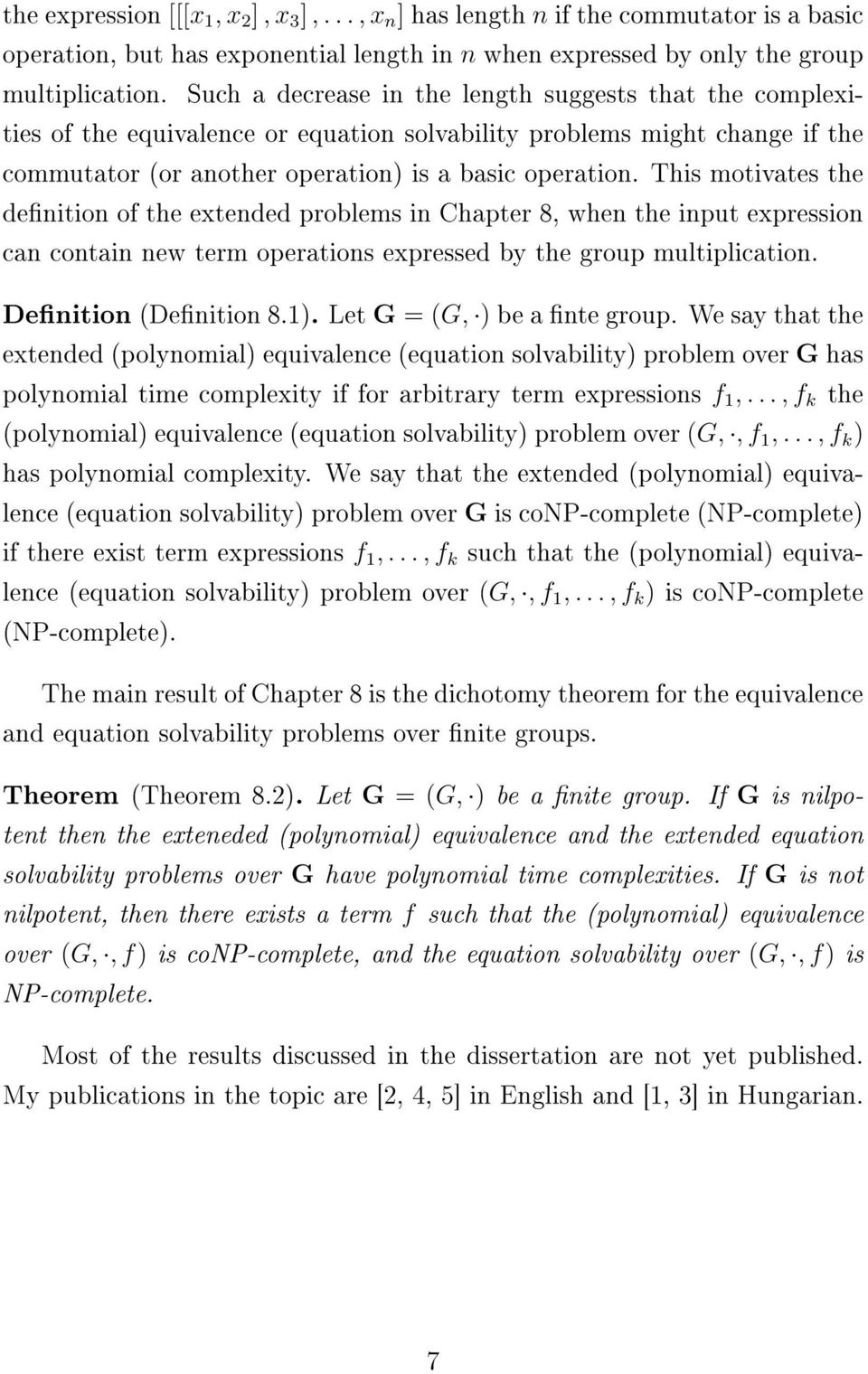This motivates the denition of the extended problems in Chapter 8, when the input expression can contain new term operations expressed by the group multiplication. Denition (Denition 8.1).
