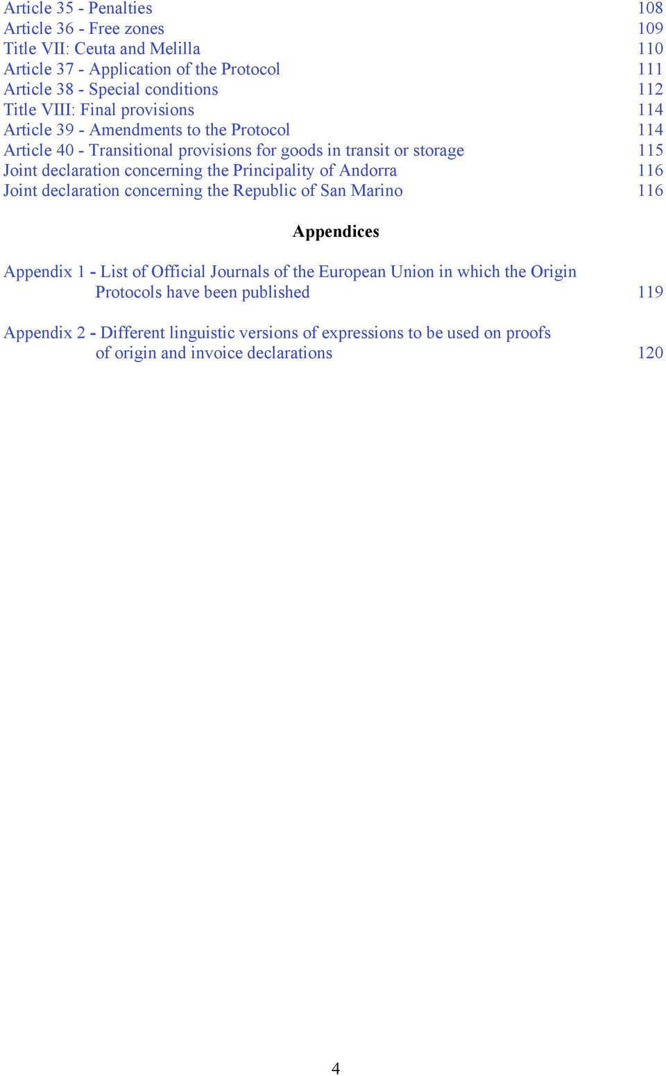 concerning the Principality of Andorra 116 Joint declaration concerning the Republic of San Marino 116 Appendices Appendix 1 - List of Official Journals of the European