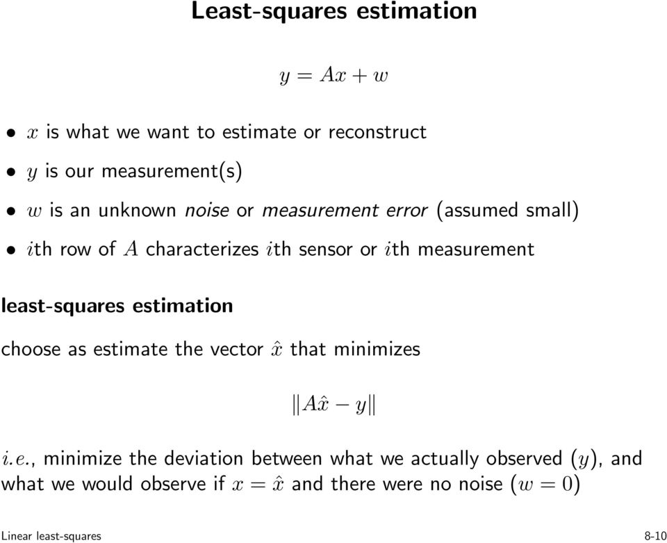 least-squares estimation choose as estimate the vector ˆx that minimizes Aˆx y i.e., minimize the deviation