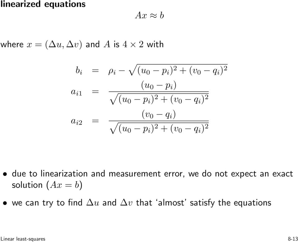 due to linearization and measurement error, we do not expect an exact solution (Ax =