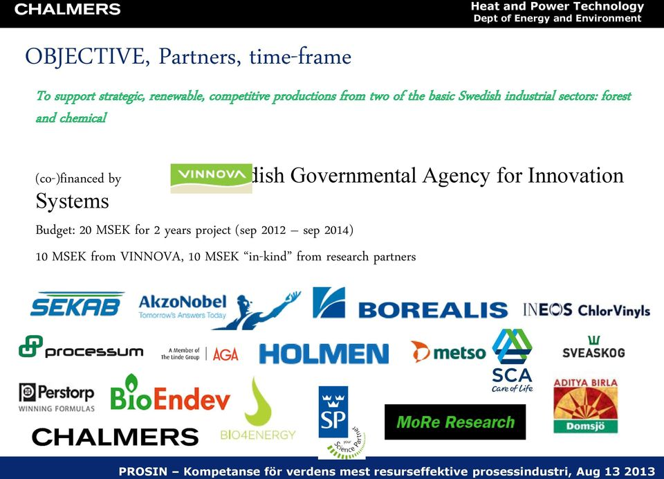 chemical (co-)financed by Systems Budget: 20 MSEK for 2 years project (sep 2012 sep 2014) :