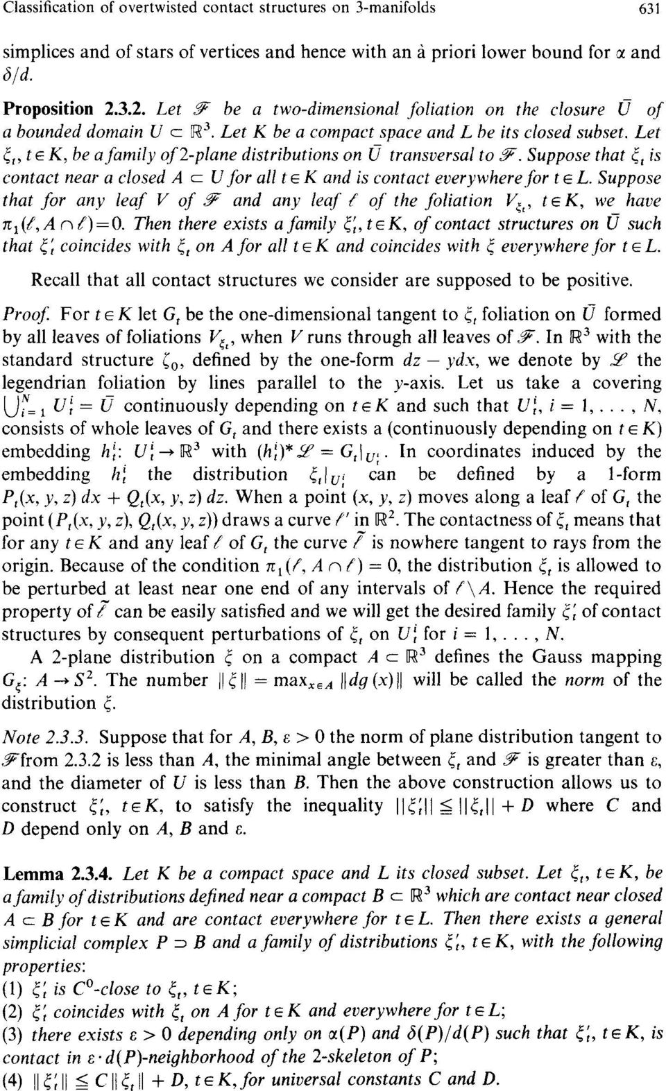 Let (t, t ~ K, be a family of 2-plane distributions on tj transversal to Y. Suppose that ~t is contact near a closed A c U for all t ~ K and is contact everywhere for t ~ L.